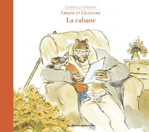 Ernest et Célestine: La cabane (Les albums d'Ernest et Célestine) By Gabrielle Vincent