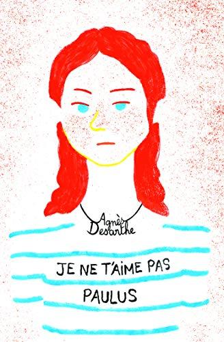Je ne t'aime pas Paulus By Agnes Desarthe