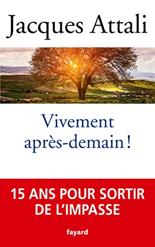 Vivement après-demain ! By Jacques Attali