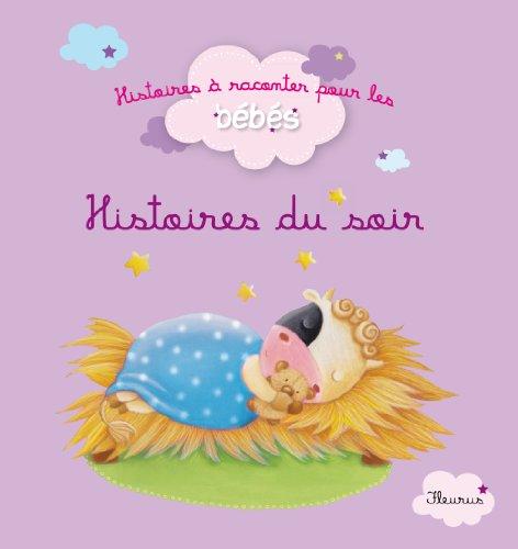 Histoires du soir (HISTOIRES A RACONTER BEBES) By Delphine Bolin