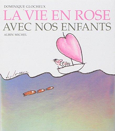 Vie En Rose Avec Nos Enfants (La) By Dominique Glocheux