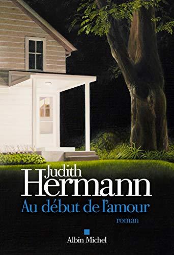 Au début de l'amour (A.M. G.TRADUCT) von Judith Hermann