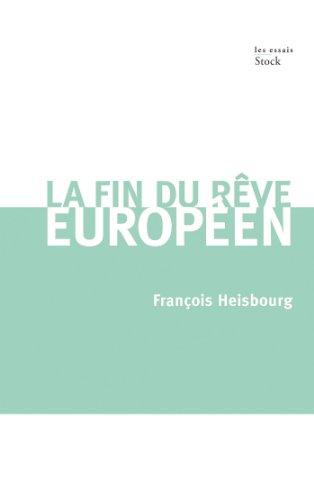 LA FIN DU REVE EUROPEEN (Essais - Documents) By Franois Heisbourg