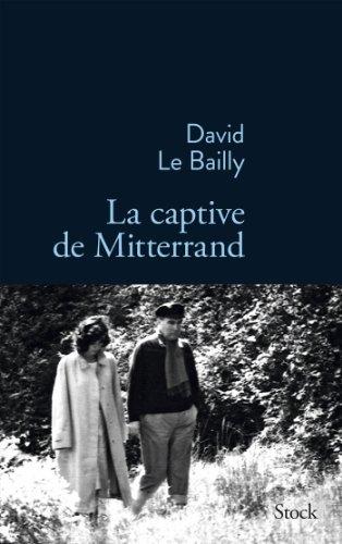 La captive de Mitterrand By David Le Bailly