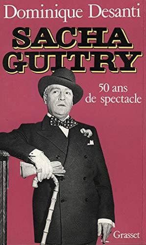 Sacha Guitry: Cinquante ans de spectacle (Littérature) By Dominique Desanti