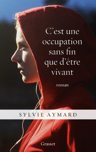C'est une occupation sans fin que d'être vivant: roman (Littérature Française) By Sylvie Aymard