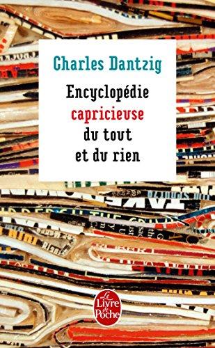 Encyclopedie Capricieuse Du Tout ET Du Rien By Charles Dantzig