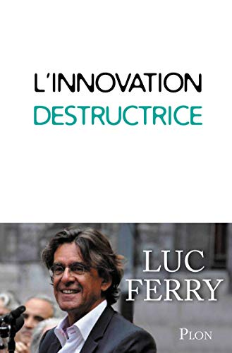 L'innovation destructrice By Luc Ferry