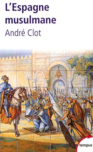 L'Espagne musulmane VIIIe-XVe siècle (Tempus) By Andr Clot