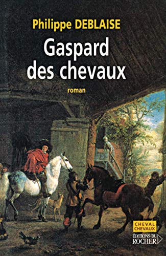 Gaspard, des chevaux: La vie d'un homme de cheval au temps de Louis XIV (Cheval, Chevaux) By Philippe Deblaise