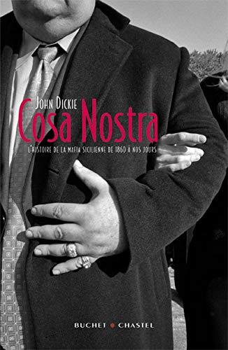 COSA NOSTRA L HISTOIRE DE LA MAFIA SICILIENNEDE 1860 A NOS JOURS (ESSAIS DOCUMENT) By DICKIE JOHN