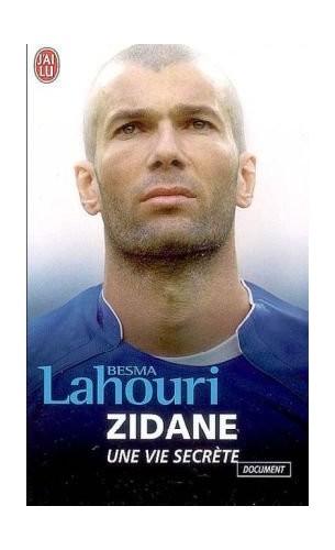 Zidane, Une Vie Secrete By Besma Lahouri