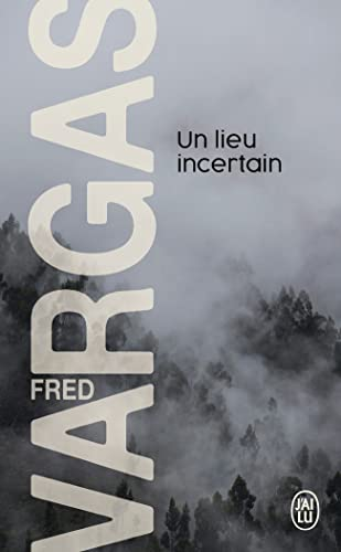 Un lieu incertain By Fred Vargas