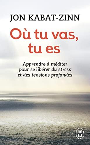 Où tu vas, tu es: Apprendre à méditer pour se libérer du stress et des tensions profondes By Jon Kabat-Zinn