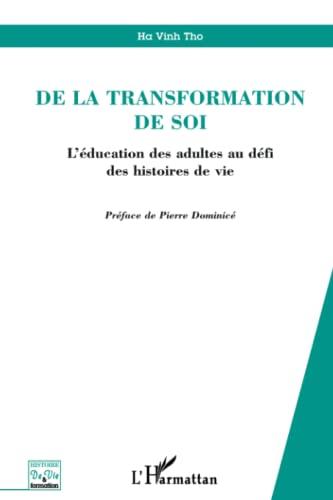 De la transformation de soi: L'éducation des adultes au défi des histoires de vie (Histoire de vie et formation) By Tho Ha Vinh