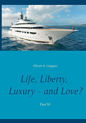 Life, Liberty, Luxury - And Love? Part VI By Olivier a Guigues