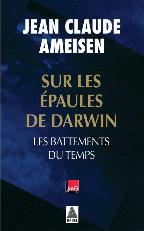 SUR LES EPAULES DE DARWIN BABEL 1227: LES BATTEMENTS DU TEMPS By Jean Claude Ameisen