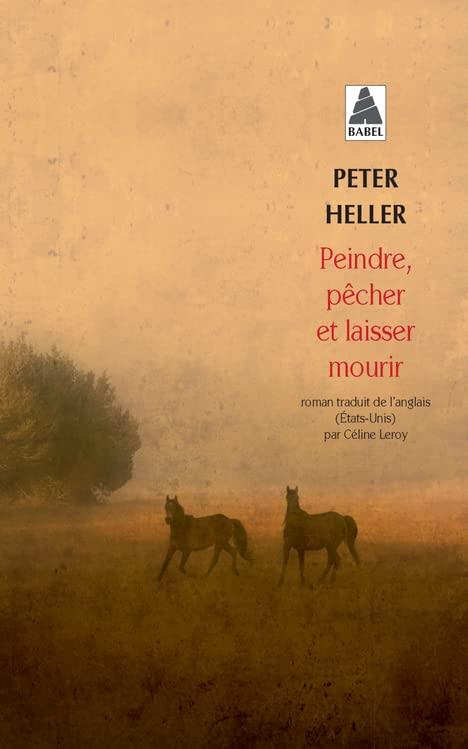 PEINDRE, PECHER ET LAISSER MOURIR (BABEL) By HELLER PETERLEROY CELINE