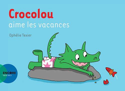 Crocolou. Crocolou Aime Les Vacances (ASJ - Encore une fois) By Ophlie Texier