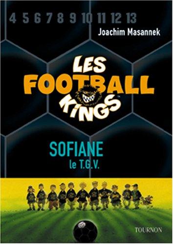 Les Football Kings, Tome 5 : Sofiane, le TGV By Joachim Masannek
