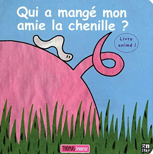 Qui a mangé amie chenille 2 Ed (Livre animé) By Sylvain Diez