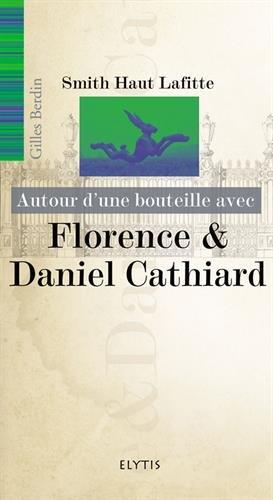 F. & D. CATHIARD - CHATEAU SMITH-HAUT-LAFITTE (AUTOUR D'UNE BOUTEILLE) By Gilles BERDIN