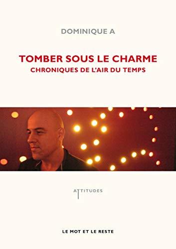 TOMBER SOUS LE CHARME - CHRONIQUES DE L'AIR DU TEMPS (MUSIQUES) By DOMINIQUE A