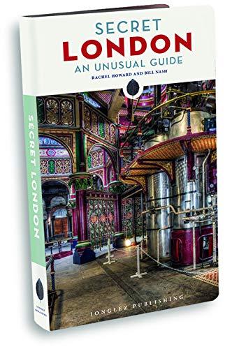 Secret London - An Unusual Guide (Jonglez Guides) By Rachel Howard
