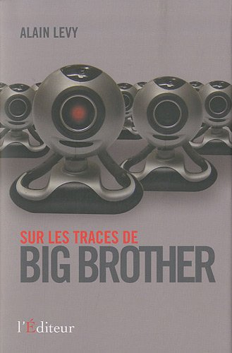 Sur les traces de big brother (Essais / documents) By Alain Levy