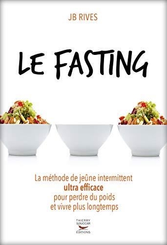 Le Fasting - La méthode de jeûne intermittent ultra efficace pour perdre du poids et vivre longtemps (Guides pratiques) By JB Rives