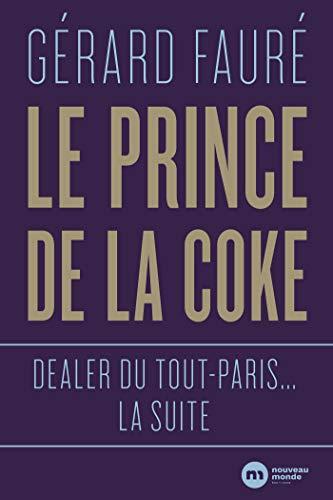 Le Prince de la coke: Dealer du tout-Paris... la suite By Grard Faur