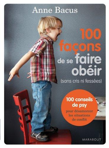 100 façons de se faire obéir (Enfant - Education) By Anne Bacus