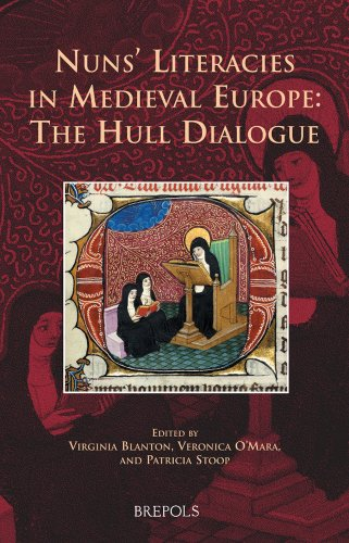 Nuns' Literacies in Medieval Europe: The Hull Dialogue (Medieval Women: Texts and Contexts) By Edited by Virginia Blanton