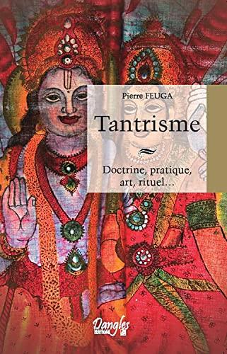 Tantrisme - Doctrine, pratique, art, rituel... By Pierre Feuga