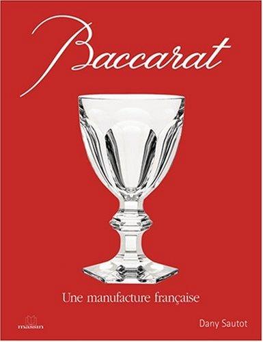 Baccarat : Une manufacture française By Dany Sautot