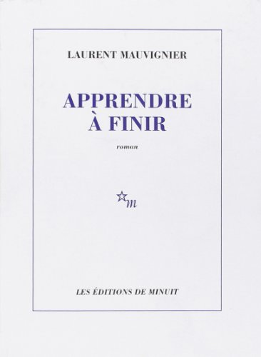 Apprendre à finir (ROMANS) By Laurent Mauvignier