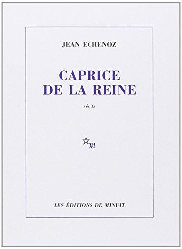 Caprice de la reine By Jean Echenoz