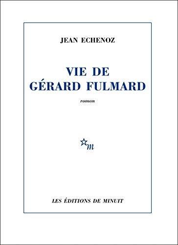 Vie de Gérard Fulmard (Romans) By Jean Echenoz