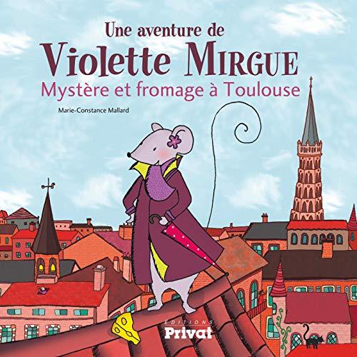 AVENTURE DE VIOLETTE MIRGUE T1 MYSTERE ET FROMAGE A TOULOUSE (JEUNESSE) By MC MALLARD