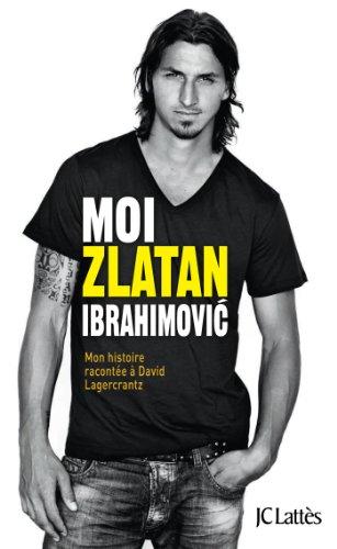 Moi, Zlatan Ibrahimovic By David Lagercrantz