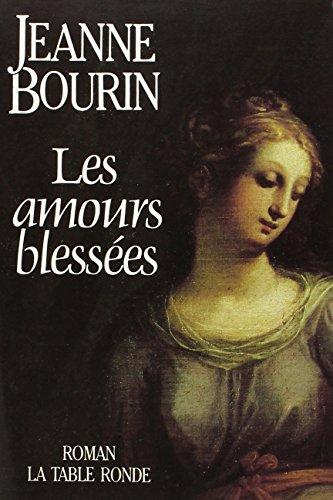 Les amours blessées: Roman By Jeanne Bourin