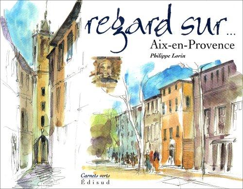 Regard Sur Aix en Provence By Philippe Lorin