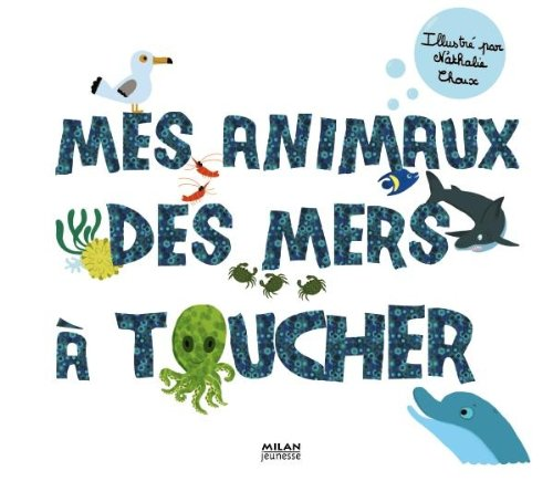 Mes animaux des mers à toucher By Nathalie Choux