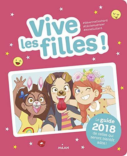 Vive les filles ! 2018: Le guide 2018 de celles qui seront bientôt ados! By Séverine Clochard