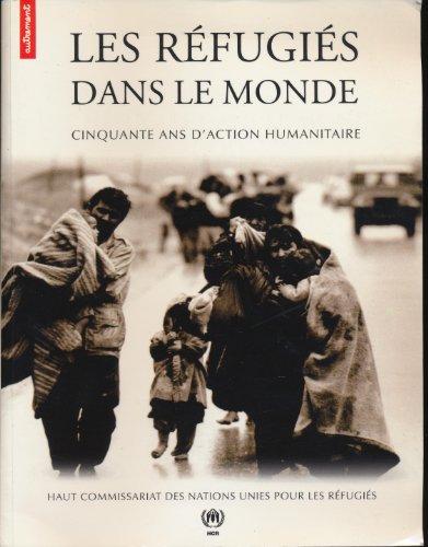 Les réfugiés dans le monde. Cinquante ans d'action humanitaire By Haut Commissariat Refugies