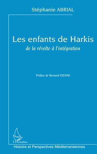 LES ENFANTS DE HARKIS, DE LA RÉVOLTE À L'INTÉGRATION (Histoire et perspectives méditerranéennes) By Stphanie Abrial