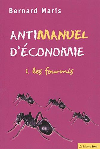 Antimanuel d'économie : Tome 1, Les fourmis By Bernard Maris
