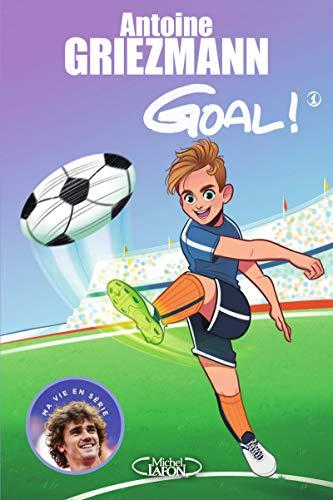 Goal !, Tome 1 : Coups francs et coups fourrés By Antoine Griezmann