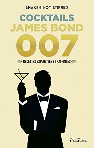Cocktails James Bond 007 : Recettes explosives et raffinées By François Joseph