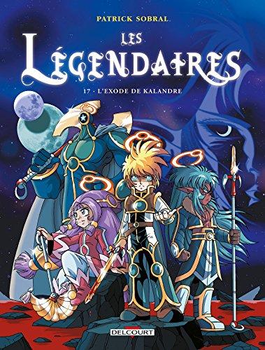 Les Légendaires T17: L'Exode de Kalandre (Les Légendaires, 17)